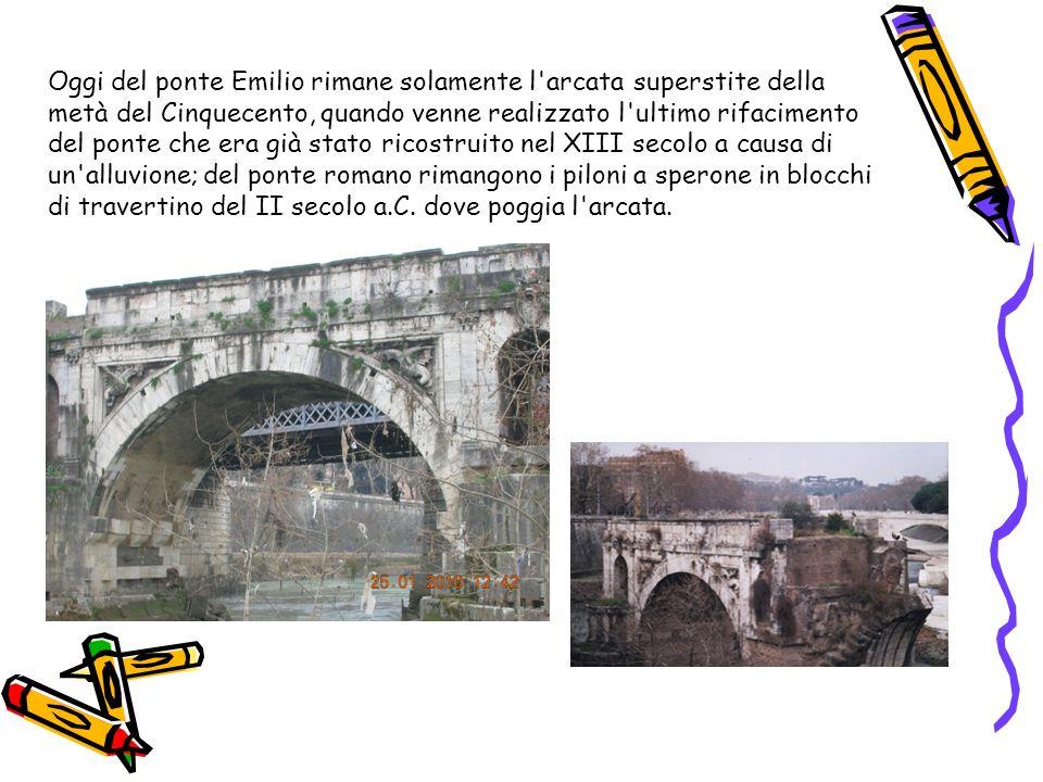 Oggi del ponte Emilio rimane solamente l'arcata superstite della metà del Cinquecento, quando venne realizzato l'ultimo rifacimento del ponte che era