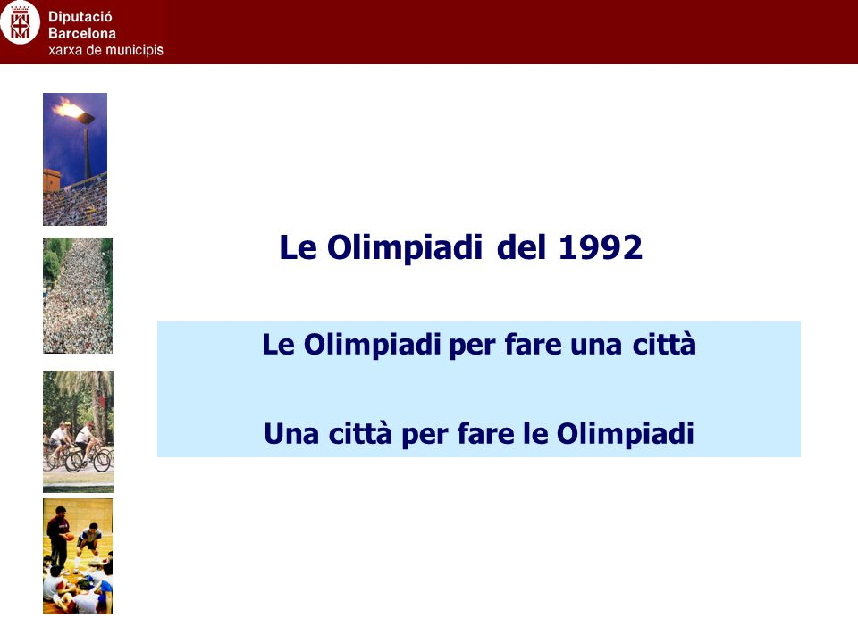 Le Olimpiadi per fare una città Una città per fare le Olimpiadi Le Olimpiadi del 1992