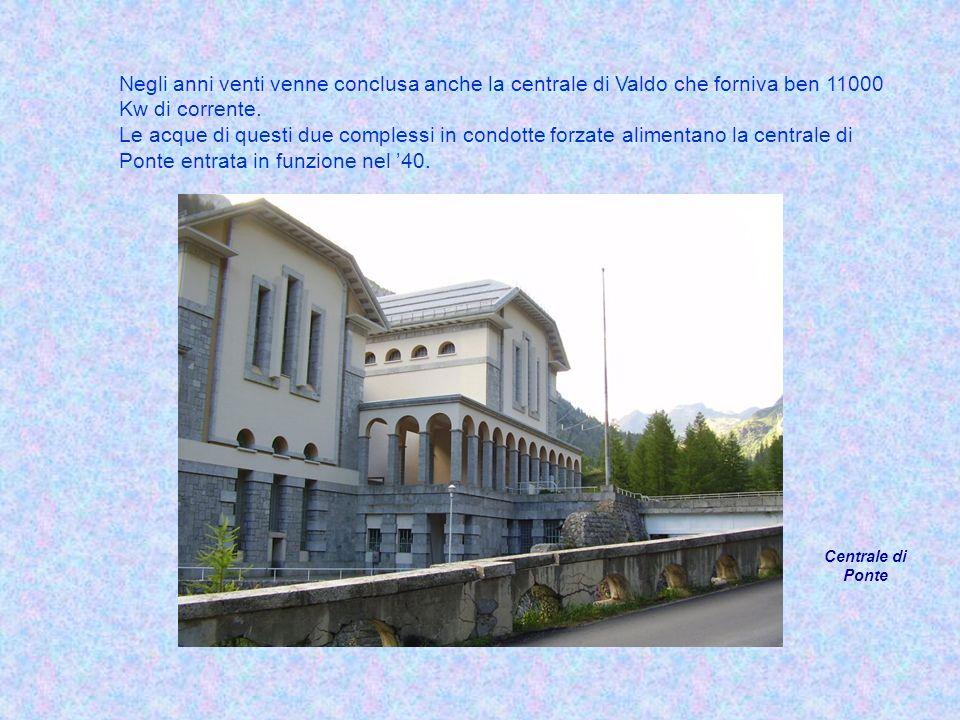 Negli anni venti venne conclusa anche la centrale di Valdo che forniva ben 11000 Kw di corrente.