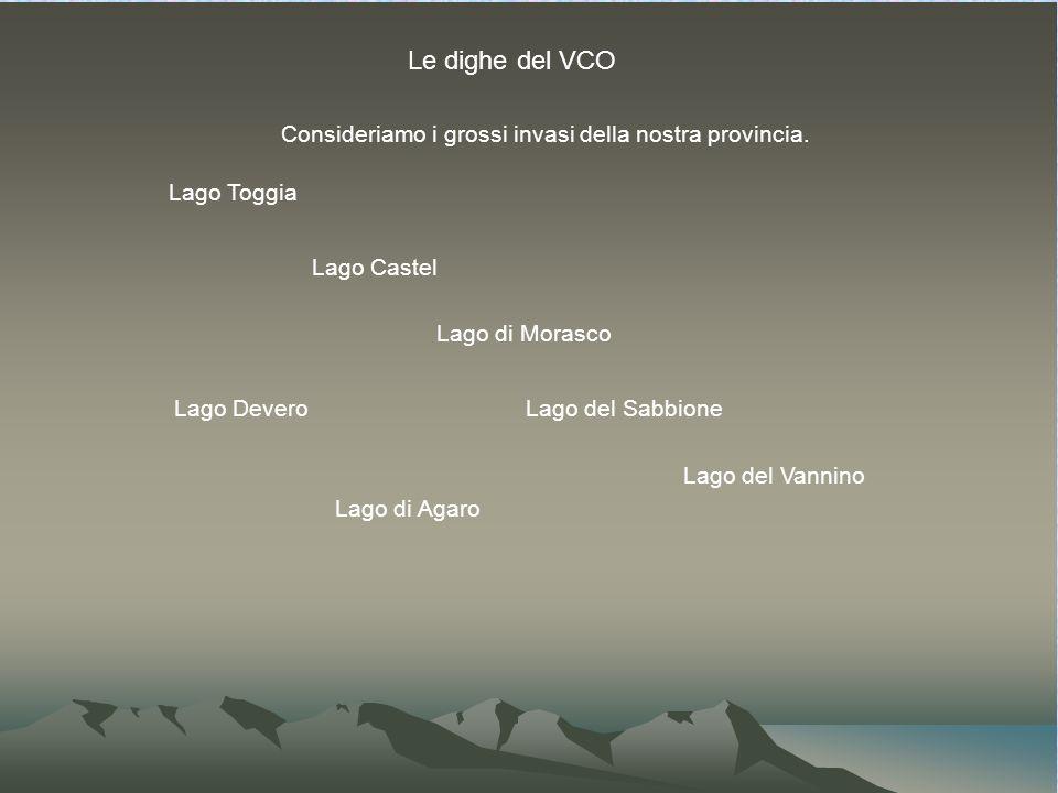 Le dighe del VCO Consideriamo i grossi invasi della nostra provincia.