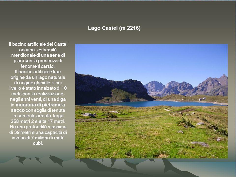 Lago Castel (m 2216) Il bacino artificiale del Castel occupa lestremità meridionale di una serie di piani con la presenza di fenomeni carsici.