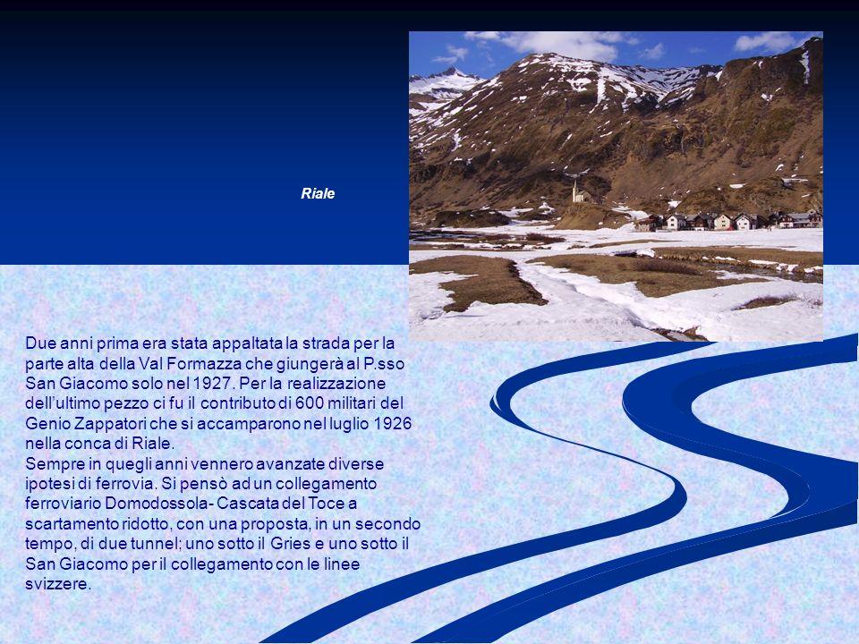 Due anni prima era stata appaltata la strada per la parte alta della Val Formazza che giungerà al P.sso San Giacomo solo nel 1927.