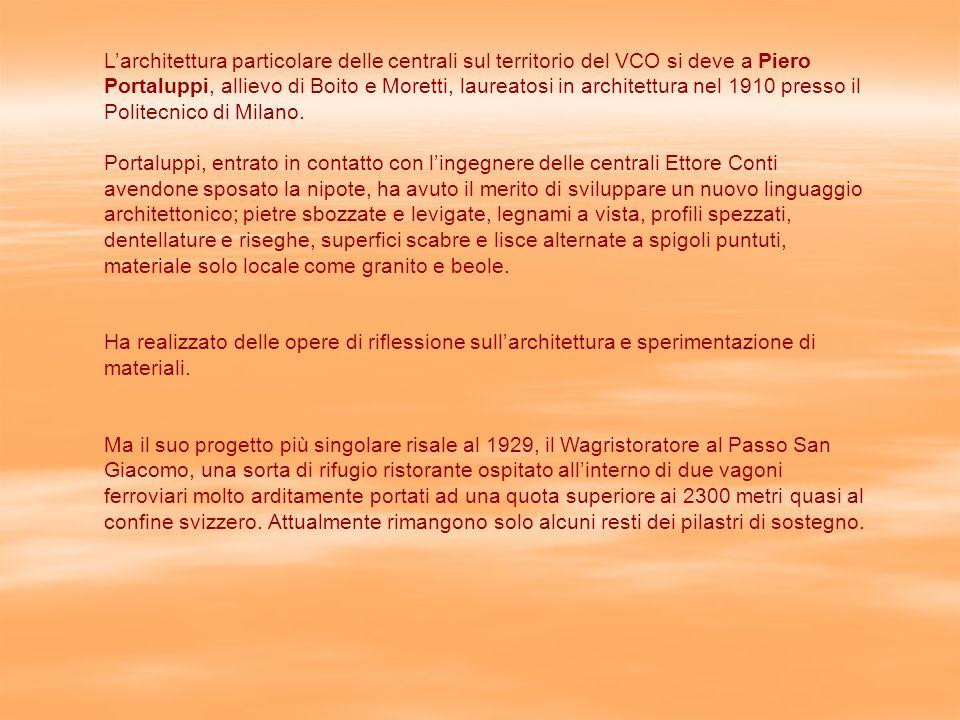 Larchitettura particolare delle centrali sul territorio del VCO si deve a Piero Portaluppi, allievo di Boito e Moretti, laureatosi in architettura nel 1910 presso il Politecnico di Milano.