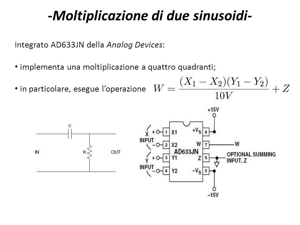 -Moltiplicazione di due sinusoidi- Integrato AD633JN della Analog Devices: implementa una moltiplicazione a quattro quadranti; in particolare, esegue