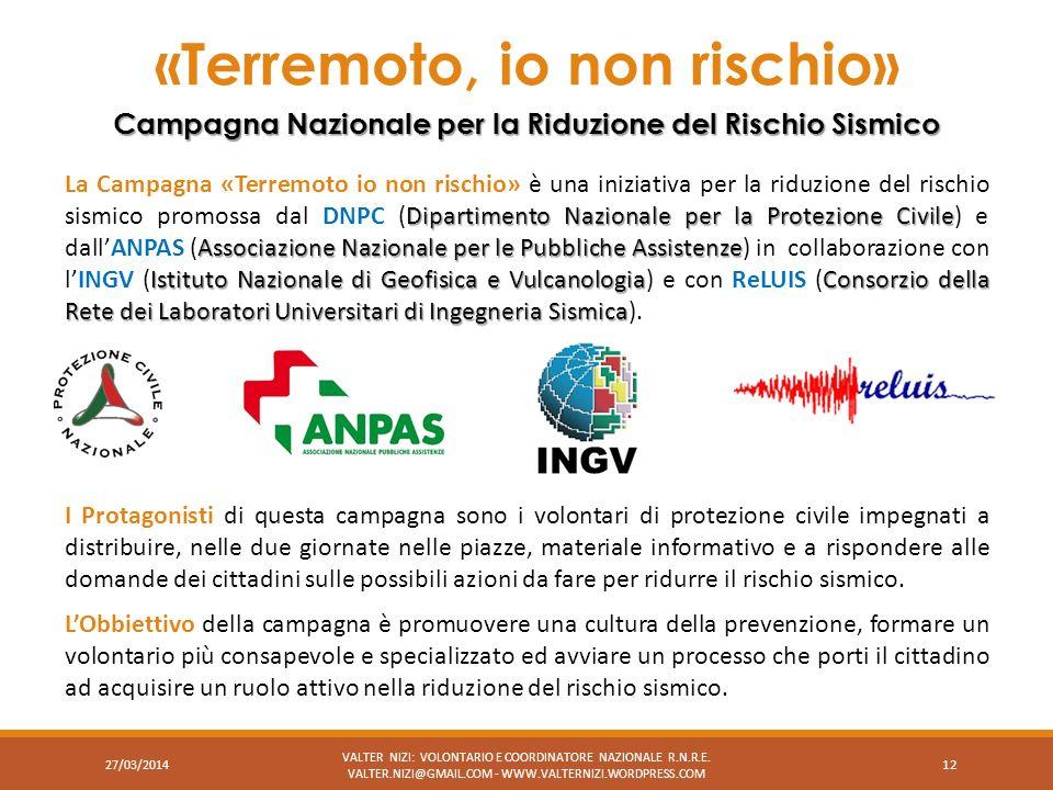 «Terremoto, io non rischio» Campagna Nazionale per la Riduzione del Rischio Sismico VALTER NIZI: VOLONTARIO E COORDINATORE NAZIONALE R.N.R.E. VALTER.N