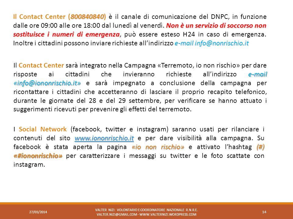 VALTER NIZI: VOLONTARIO E COORDINATORE NAZIONALE R.N.R.E. VALTER.NIZI@GMAIL.COM - WWW.VALTERNIZI.WORDPRESS.COM 14 e-mail «info@iononrischio.it» Il Con