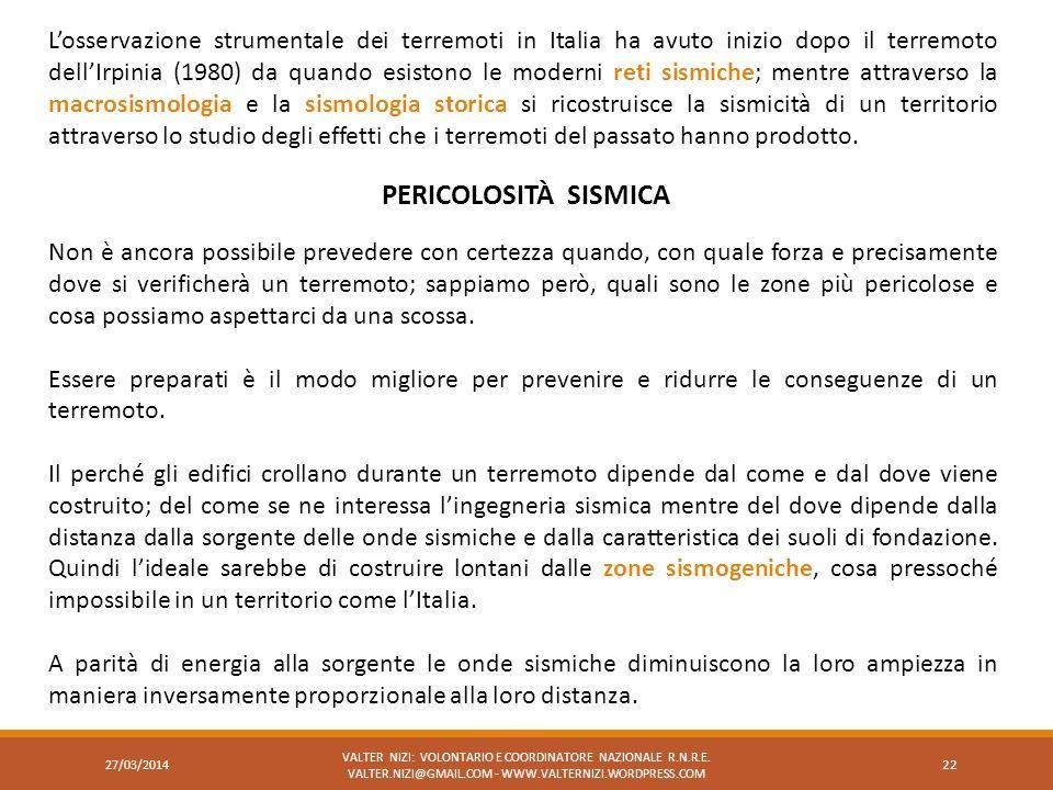 Losservazione strumentale dei terremoti in Italia ha avuto inizio dopo il terremoto dellIrpinia (1980) da quando esistono le moderni reti sismiche; me