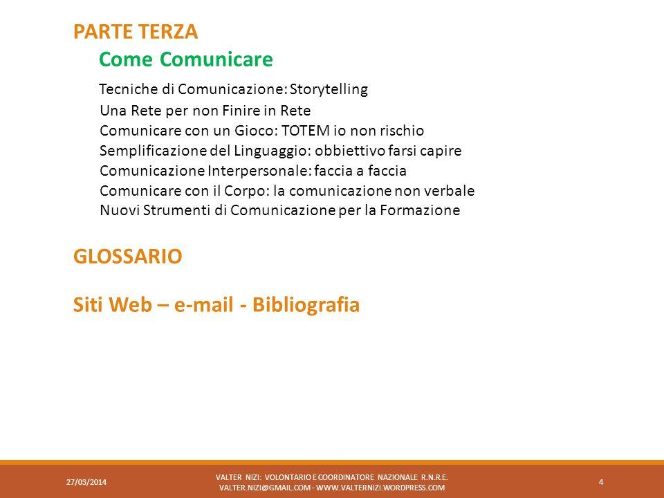 VALTER NIZI: VOLONTARIO E COORDINATORE NAZIONALE R.N.R.E. VALTER.NIZI@GMAIL.COM - WWW.VALTERNIZI.WORDPRESS.COM 4 PARTE TERZA Come Comunicare Tecniche