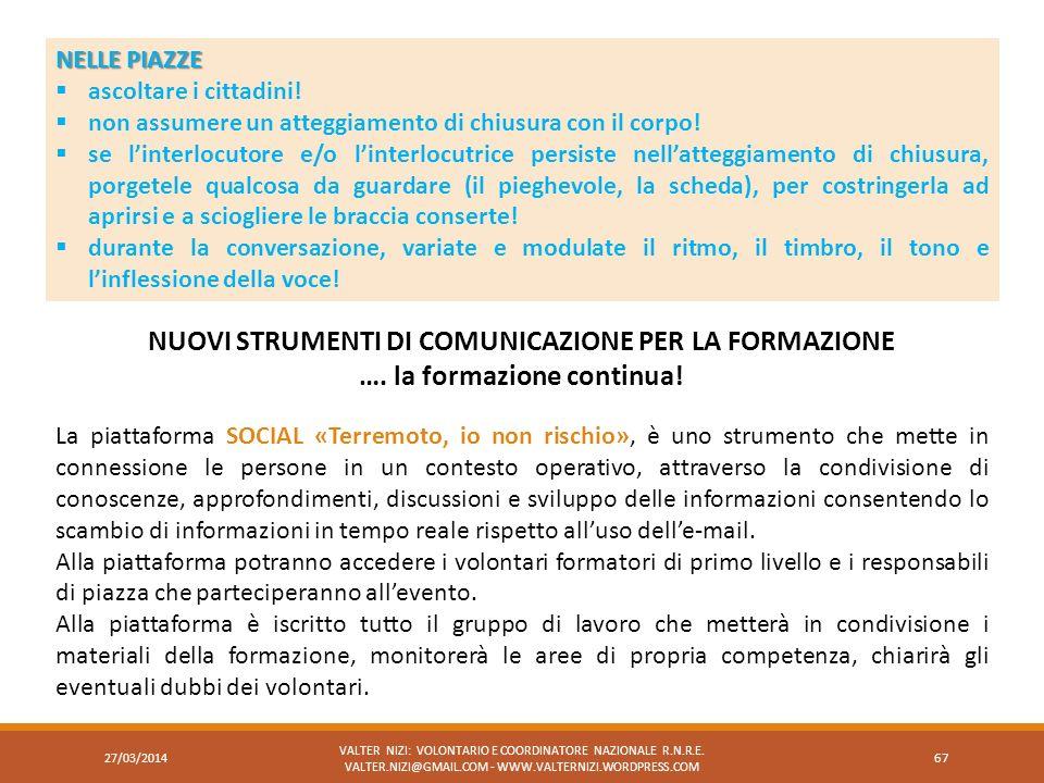 27/03/2014 VALTER NIZI: VOLONTARIO E COORDINATORE NAZIONALE R.N.R.E. VALTER.NIZI@GMAIL.COM - WWW.VALTERNIZI.WORDPRESS.COM 67 NELLE PIAZZE ascoltare i