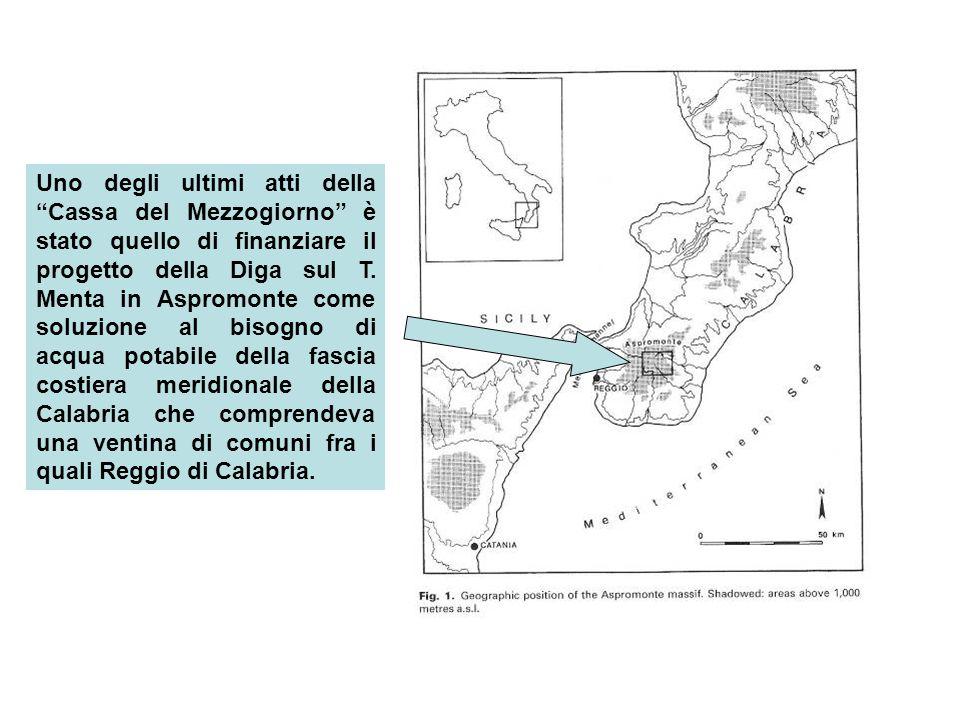 Uno degli ultimi atti della Cassa del Mezzogiorno è stato quello di finanziare il progetto della Diga sul T. Menta in Aspromonte come soluzione al bis