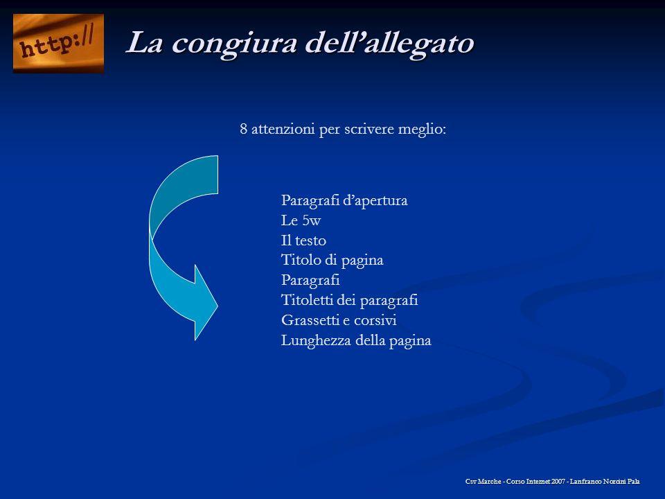 8 attenzioni per scrivere meglio: Csv Marche - Corso Internet 2007 - Lanfranco Norcini Pala La congiura dellallegato Paragrafi dapertura Le 5w Il test