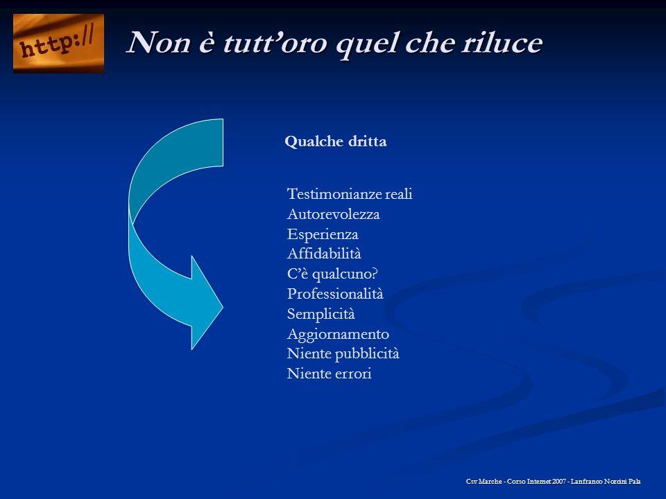 Qualche dritta Csv Marche - Corso Internet 2007 - Lanfranco Norcini Pala Non è tuttoro quel che riluce Testimonianze reali Autorevolezza Esperienza Af