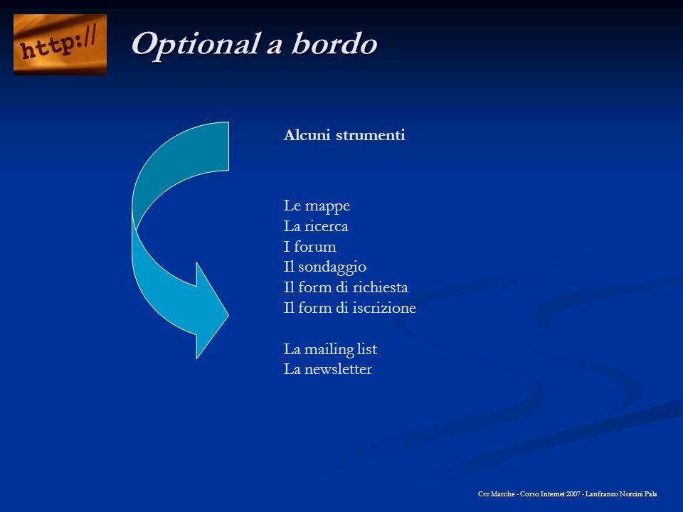 Alcuni strumenti Csv Marche - Corso Internet 2007 - Lanfranco Norcini Pala Optional a bordo Le mappe La ricerca I forum Il sondaggio Il form di richie