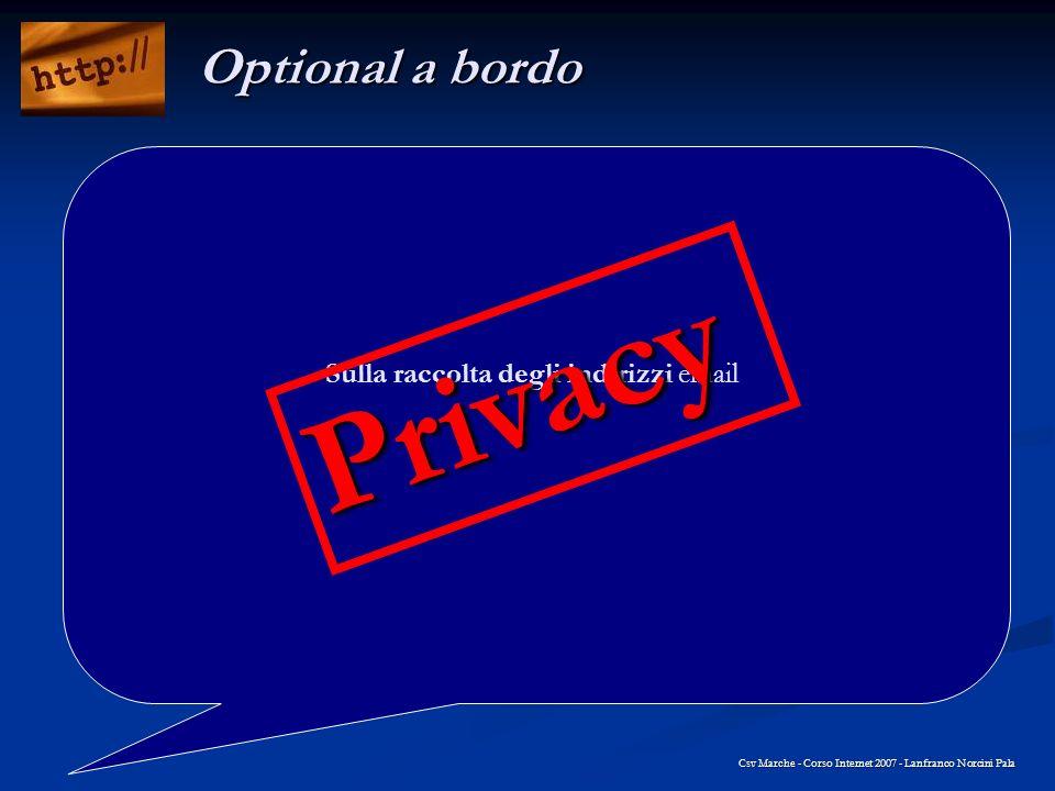 Sulla raccolta degli indirizzi email Csv Marche - Corso Internet 2007 - Lanfranco Norcini Pala Optional a bordo Privacy