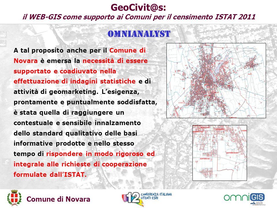 Comune di Novara GeoCivit@s: il WEB-GIS come supporto ai Comuni per il censimento ISTAT 2011 A tal proposito anche per il Comune di Novara è emersa la necessità di essere supportato e coadiuvato nella effettuazione di indagini statistiche e di attività di geomarketing.