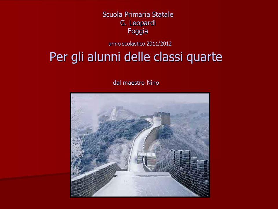 Scuola Primaria Statale G. Leopardi Foggia Per gli alunni delle classi quarte dal maestro Nino anno scolastico 2011/2012