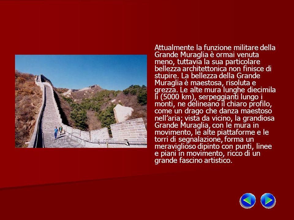 Attualmente la funzione militare della Grande Muraglia è ormai venuta meno, tuttavia la sua particolare bellezza architettonica non finisce di stupire