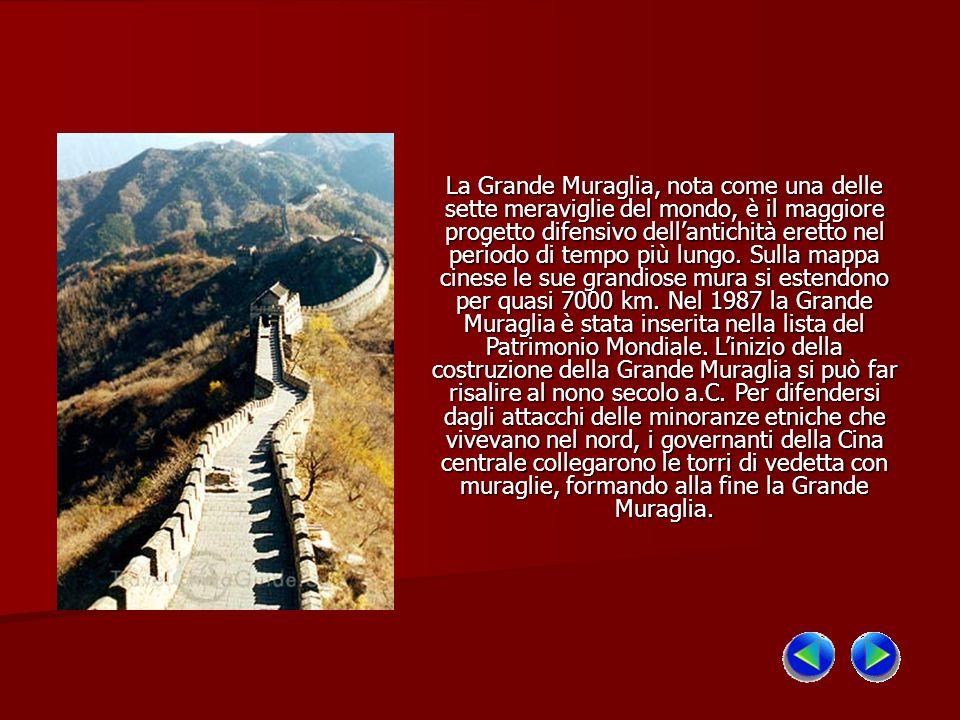 La Grande Muraglia, nota come una delle sette meraviglie del mondo, è il maggiore progetto difensivo dellantichità eretto nel periodo di tempo più lun