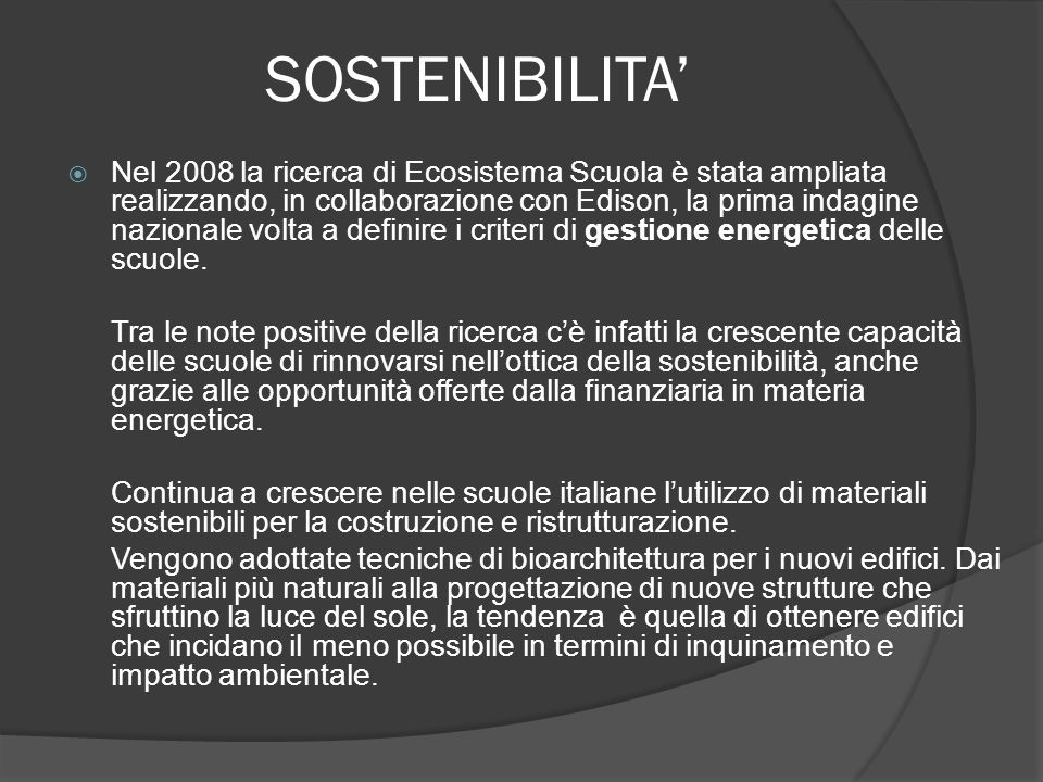 SOSTENIBILITA Nel 2008 la ricerca di Ecosistema Scuola è stata ampliata realizzando, in collaborazione con Edison, la prima indagine nazionale volta a definire i criteri di gestione energetica delle scuole.