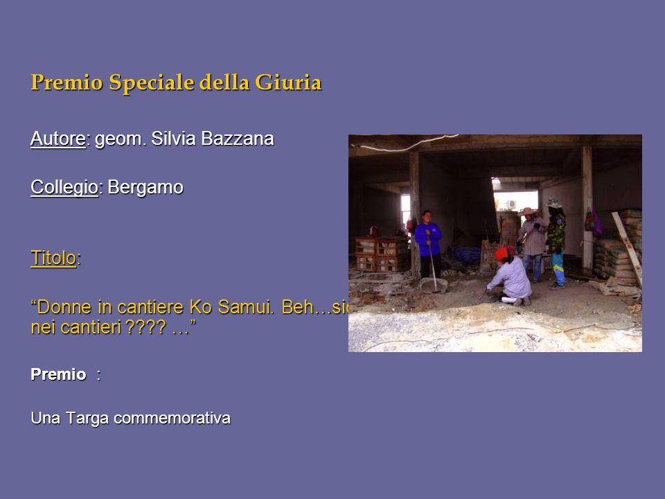 Premio Speciale della Giuria Autore: geom. Silvia Bazzana Collegio: Bergamo Titolo: Donne in cantiere Ko Samui. Beh…sicurezza nei cantieri ???? … Prem