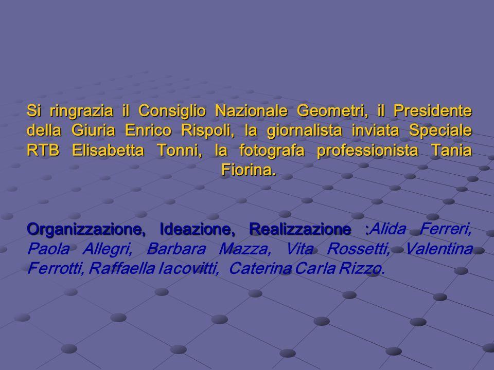 Si ringrazia il Consiglio Nazionale Geometri, il Presidente della Giuria Enrico Rispoli, la giornalista inviata Speciale RTB Elisabetta Tonni, la foto