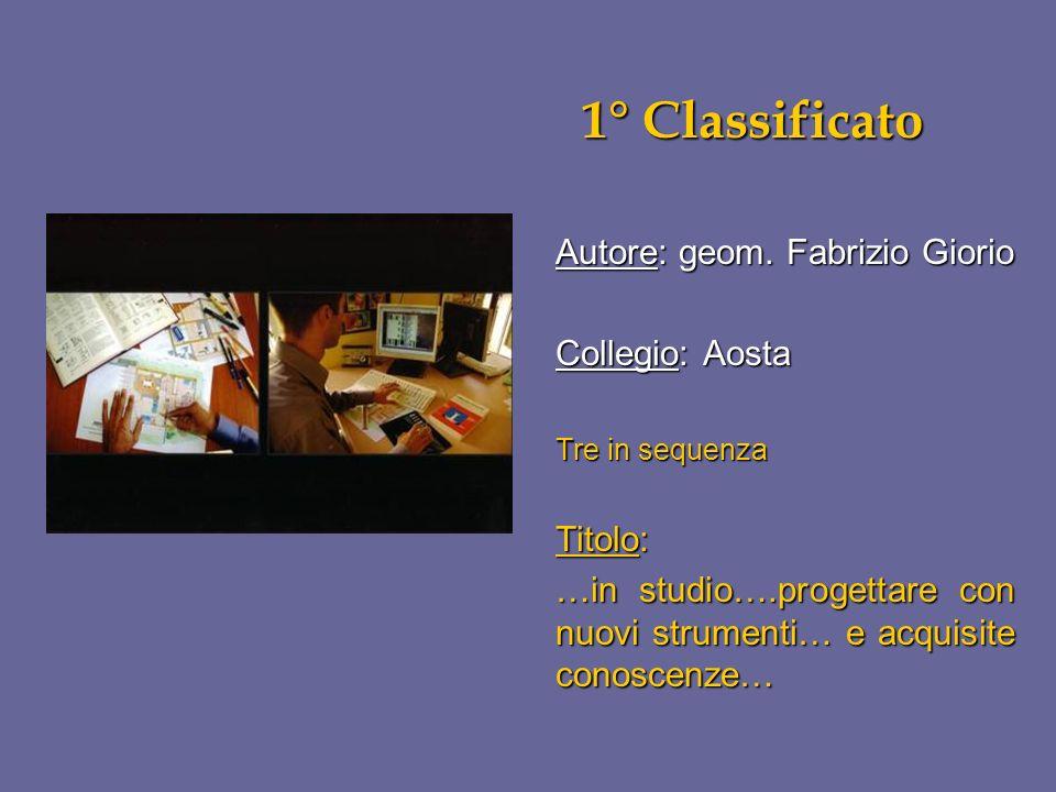 1° Classificato 1° Classificato Autore: geom. Fabrizio Giorio Collegio: Aosta Tre in sequenza Titolo: …in studio….progettare con nuovi strumenti… e ac