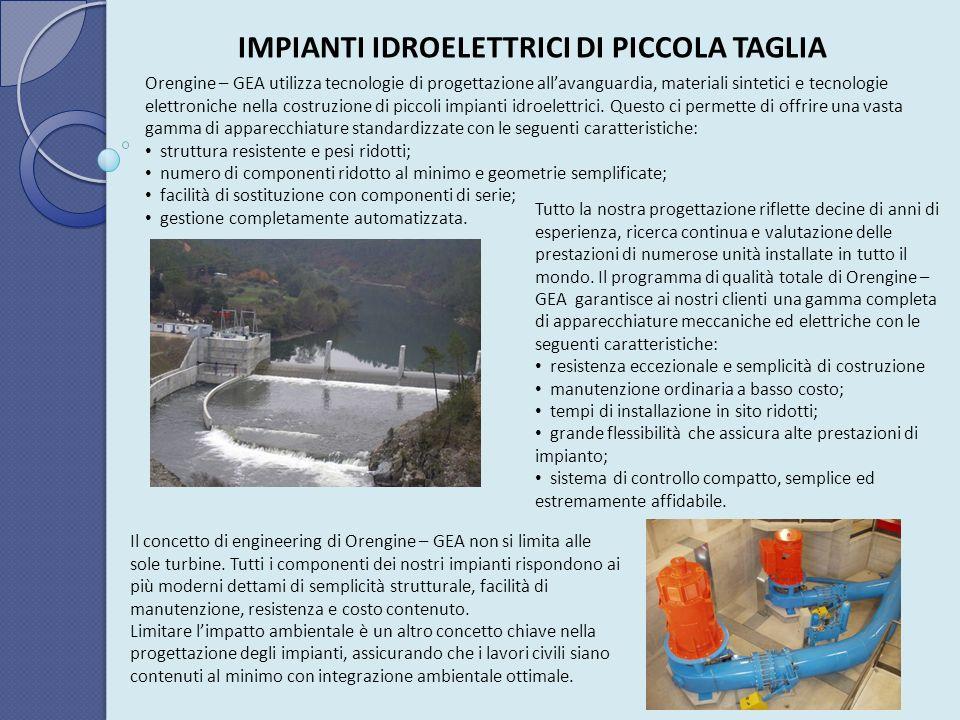 IMPIANTI IDROELETTRICI DI PICCOLA TAGLIA Orengine – GEA utilizza tecnologie di progettazione allavanguardia, materiali sintetici e tecnologie elettron