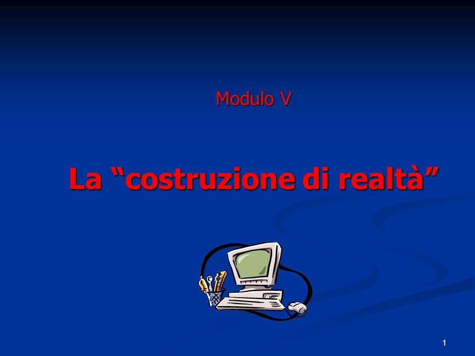 1 Modulo V La costruzione di realtà
