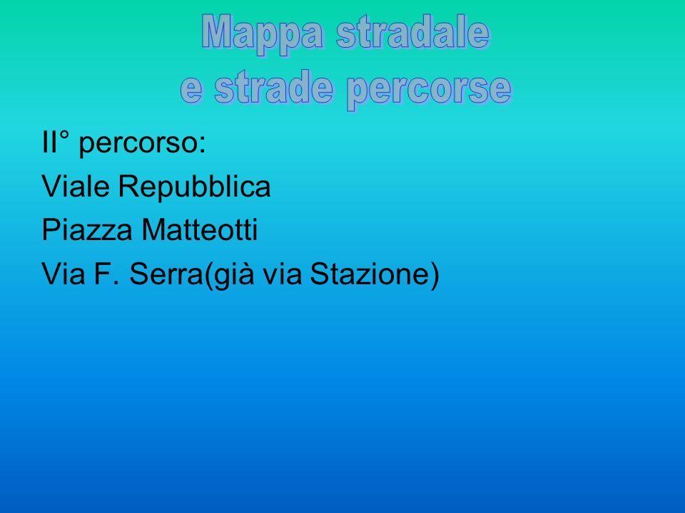 II° percorso: Viale Repubblica Piazza Matteotti Via F. Serra(già via Stazione)