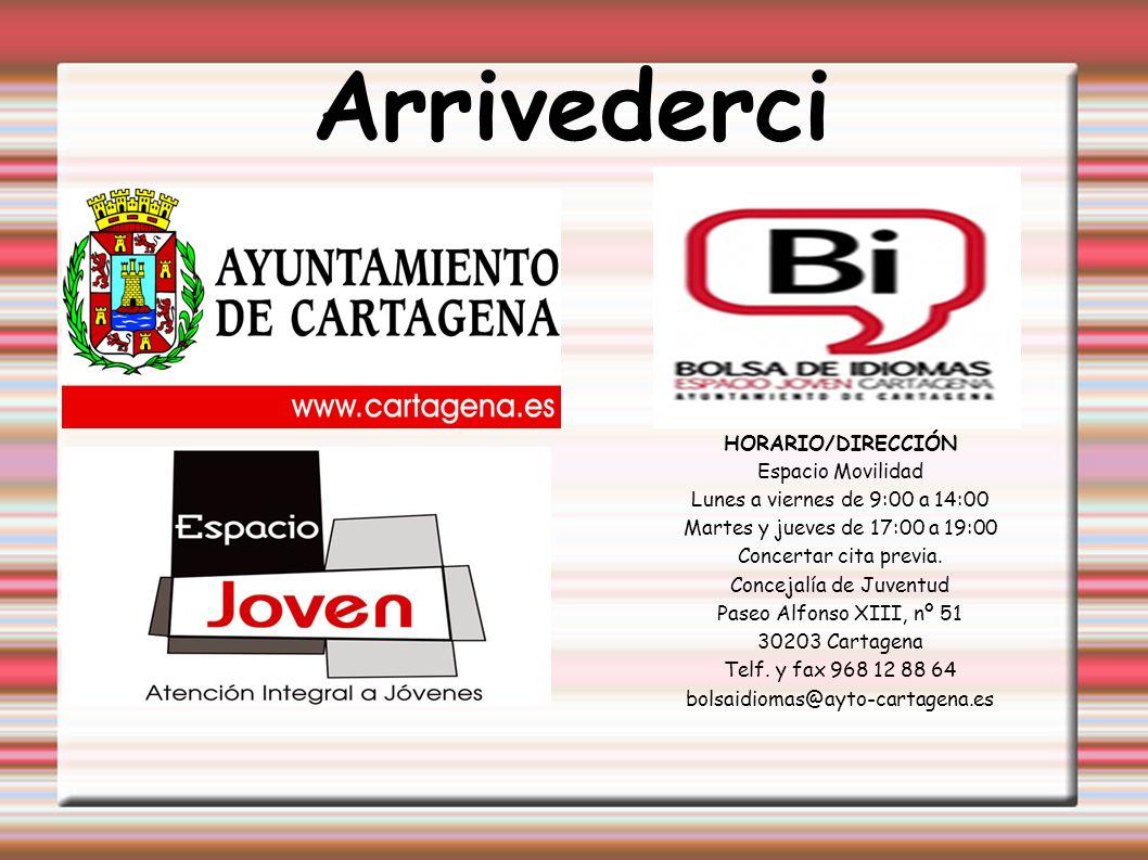 Arrivederci HORARIO/DIRECCIÓN Espacio Movilidad Lunes a viernes de 9:00 a 14:00 Martes y jueves de 17:00 a 19:00 Concertar cita previa.