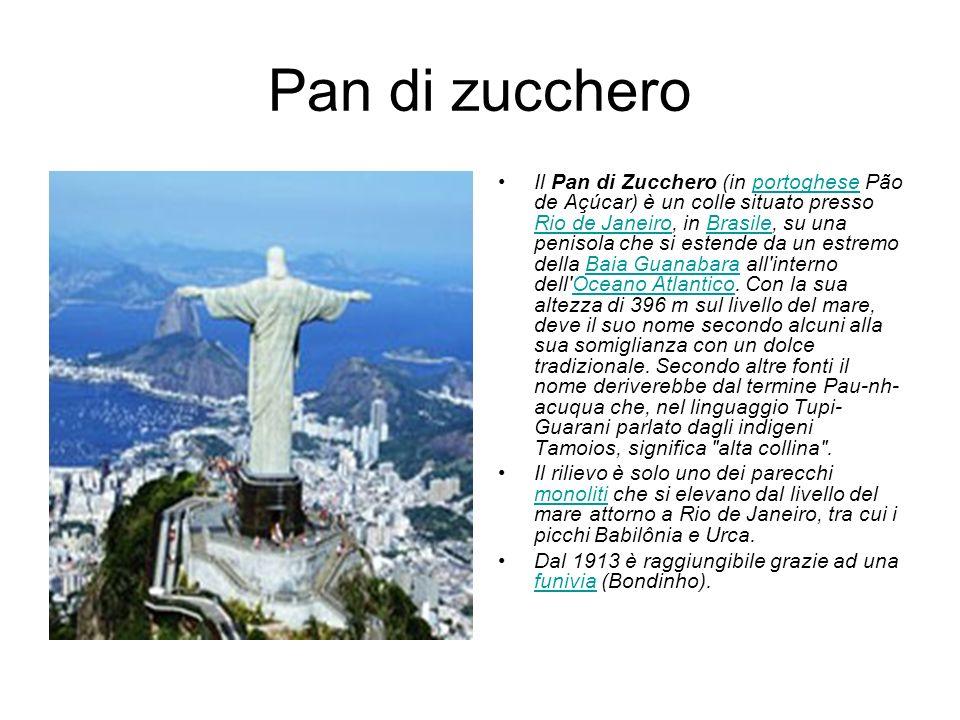 Pan di zucchero Il Pan di Zucchero (in portoghese Pão de Açúcar) è un colle situato presso Rio de Janeiro, in Brasile, su una penisola che si estende