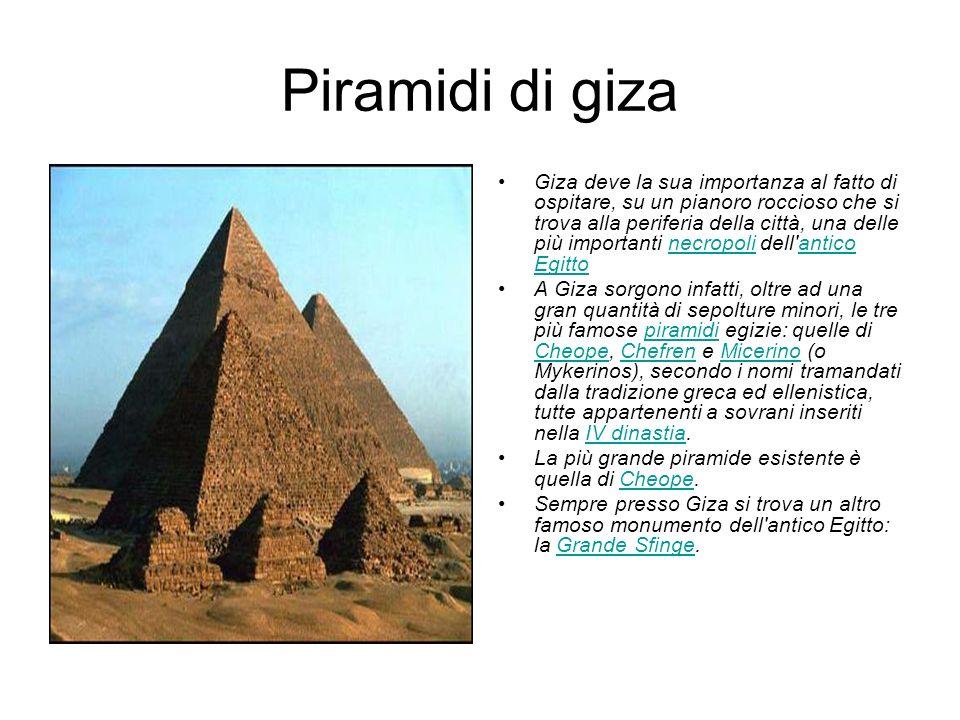 Piramidi di giza Giza deve la sua importanza al fatto di ospitare, su un pianoro roccioso che si trova alla periferia della città, una delle più impor