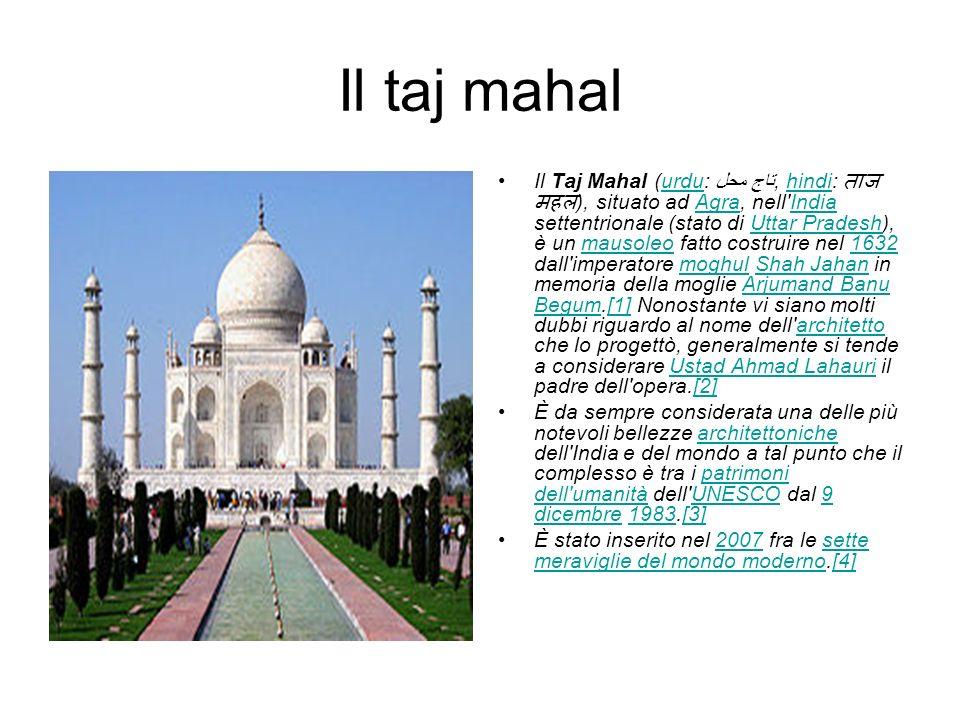Il taj mahal Il Taj Mahal (urdu: تاج محل, hindi: ), situato ad Agra, nell'India settentrionale (stato di Uttar Pradesh), è un mausoleo fatto costruire