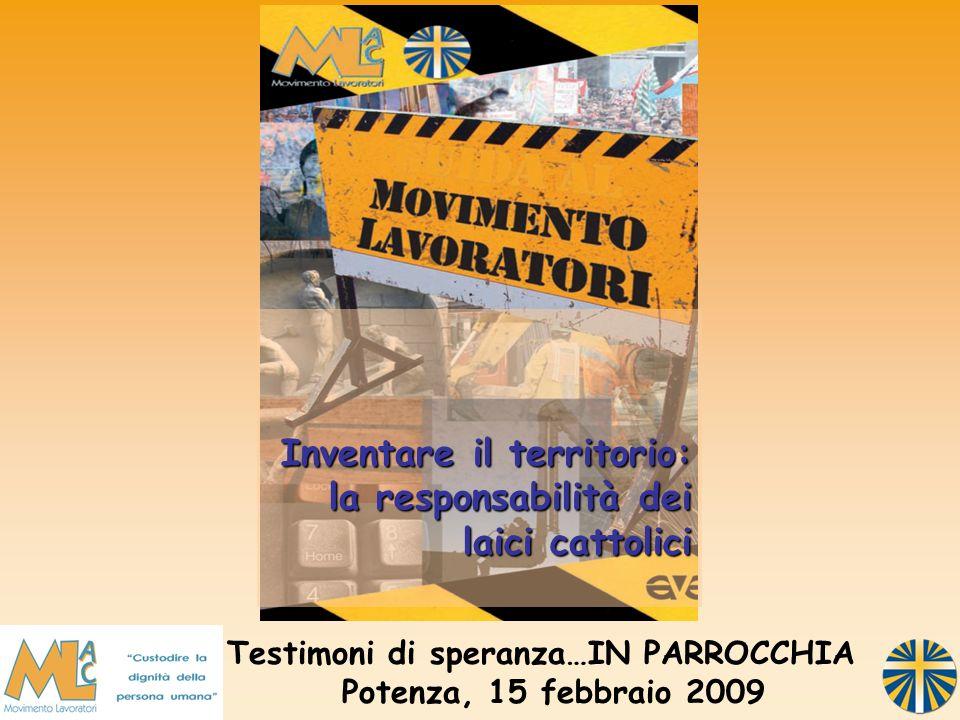 Testimoni di speranza…IN PARROCCHIA Potenza, 15 febbraio 2009 Inventare il territorio: la responsabilità dei laici cattolici