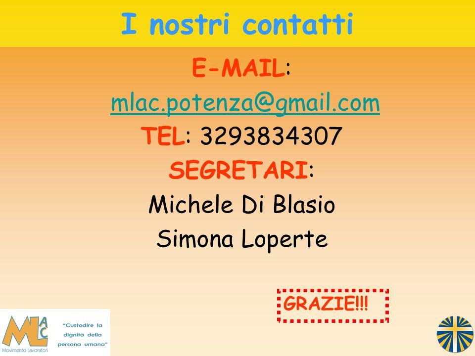 E-MAIL: mlac.potenza@gmail.com TEL: 3293834307 SEGRETARI: Michele Di Blasio Simona Loperte I nostri contatti GRAZIE!!!