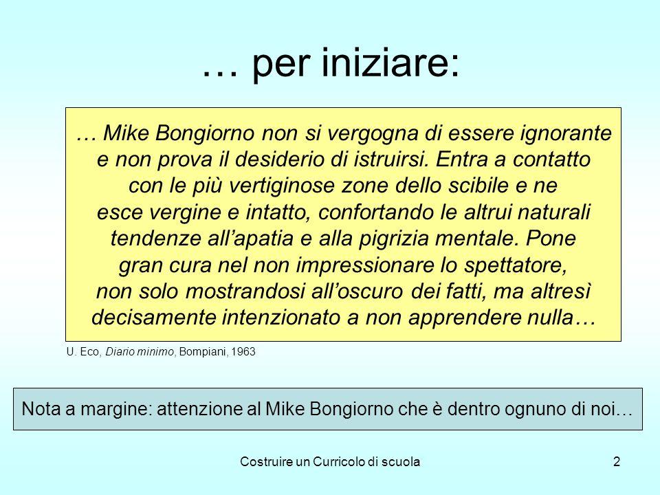 Costruire un Curricolo di scuola2 … per iniziare: … Mike Bongiorno non si vergogna di essere ignorante e non prova il desiderio di istruirsi.