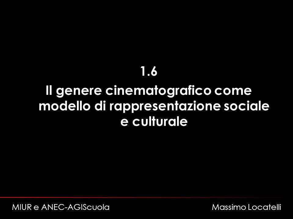 1.6 Il genere cinematografico come modello di rappresentazione sociale e culturale MIUR e ANEC-AGIScuola Massimo Locatelli