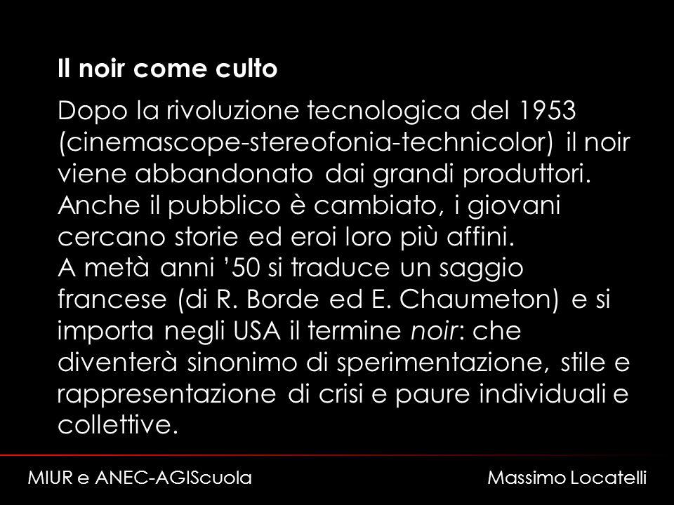 Il noir come culto Dopo la rivoluzione tecnologica del 1953 (cinemascope-stereofonia-technicolor) il noir viene abbandonato dai grandi produttori.