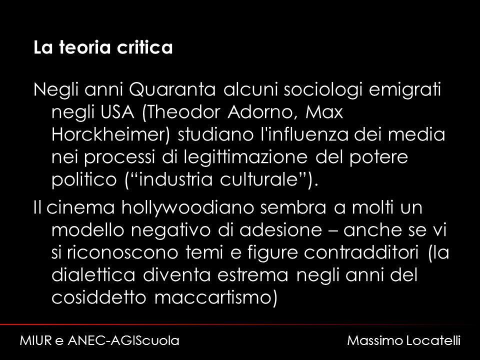 La teoria critica Negli anni Quaranta alcuni sociologi emigrati negli USA (Theodor Adorno, Max Horckheimer) studiano l influenza dei media nei processi di legittimazione del potere politico (industria culturale).
