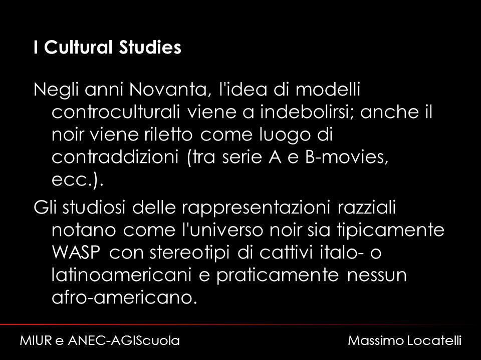 I Cultural Studies Negli anni Novanta, l idea di modelli controculturali viene a indebolirsi; anche il noir viene riletto come luogo di contraddizioni (tra serie A e B-movies, ecc.).