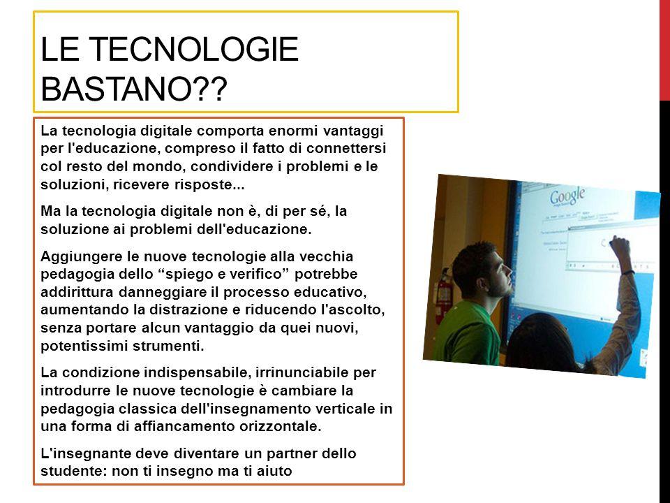 LE TECNOLOGIE BASTANO?? La tecnologia digitale comporta enormi vantaggi per l'educazione, compreso il fatto di connettersi col resto del mondo, condiv