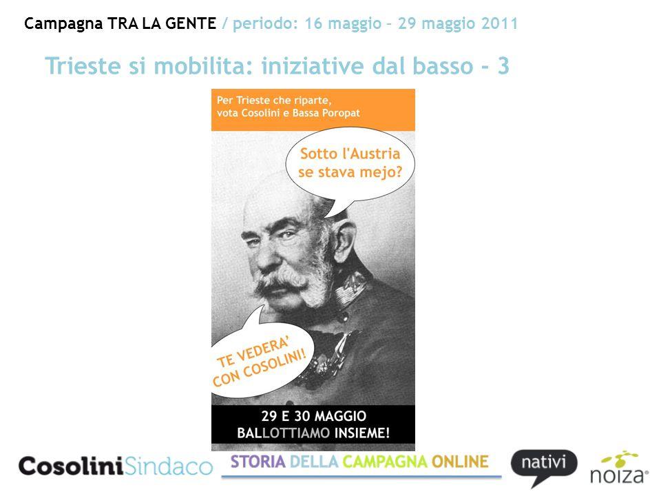 Campagna TRA LA GENTE / periodo: 16 maggio – 29 maggio 2011 Trieste si mobilita: iniziative dal basso - 3