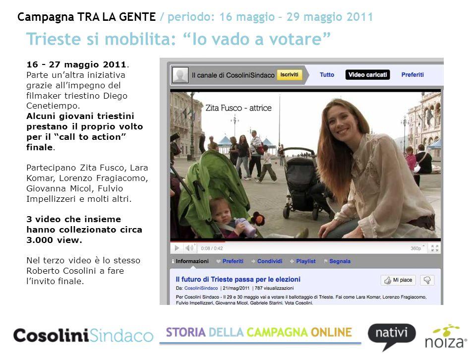 Campagna TRA LA GENTE / periodo: 16 maggio – 29 maggio 2011 Trieste si mobilita: Io vado a votare 16 - 27 maggio 2011.