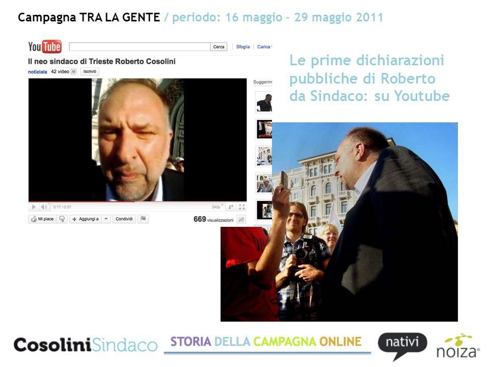 Campagna TRA LA GENTE / periodo: 16 maggio – 29 maggio 2011 Le prime dichiarazioni pubbliche di Roberto da Sindaco: su Youtube