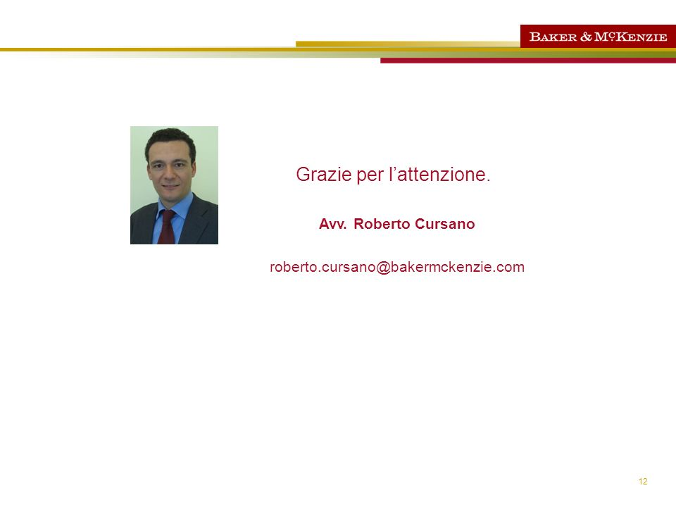 12 Avv. Roberto Cursano roberto.cursano@bakermckenzie.com Grazie per lattenzione.