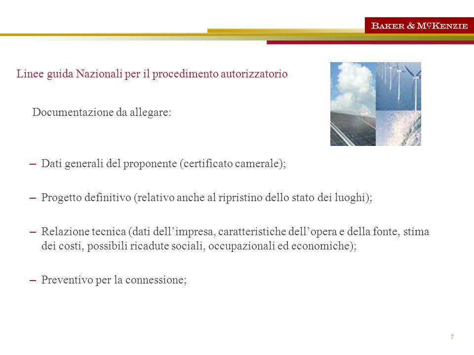 7 Linee guida Nazionali per il procedimento autorizzatorio Documentazione da allegare: – Dati generali del proponente (certificato camerale); – Proget