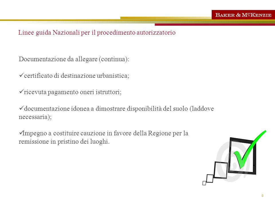 8 Linee guida Nazionali per il procedimento autorizzatorio Documentazione da allegare (continua): certificato di destinazione urbanistica; ricevuta pa