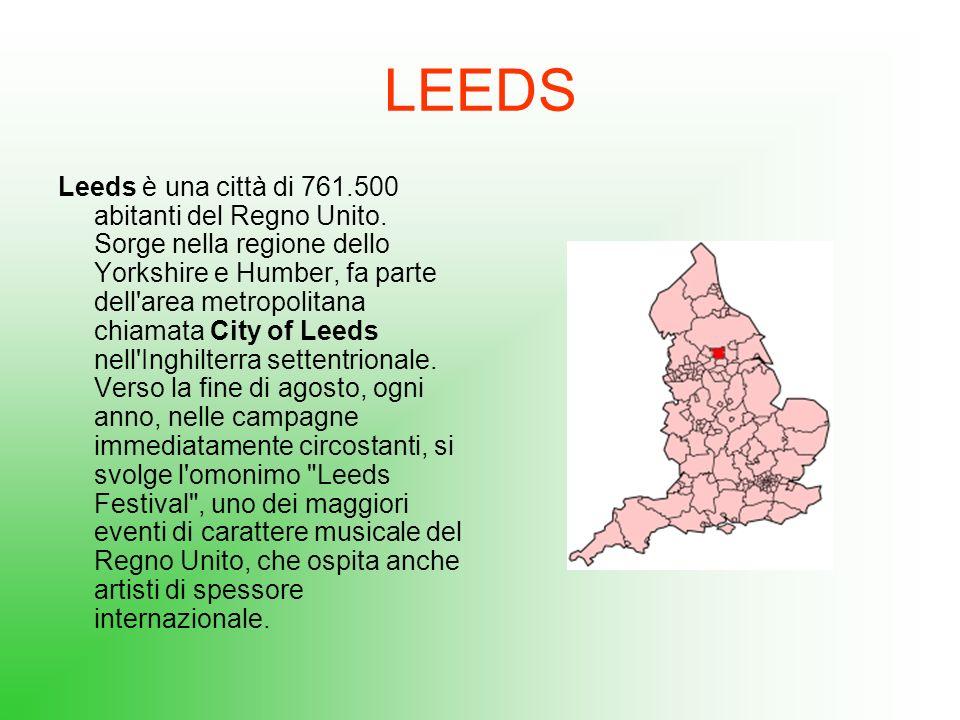 LEEDS Leeds è una città di 761.500 abitanti del Regno Unito. Sorge nella regione dello Yorkshire e Humber, fa parte dell'area metropolitana chiamata C