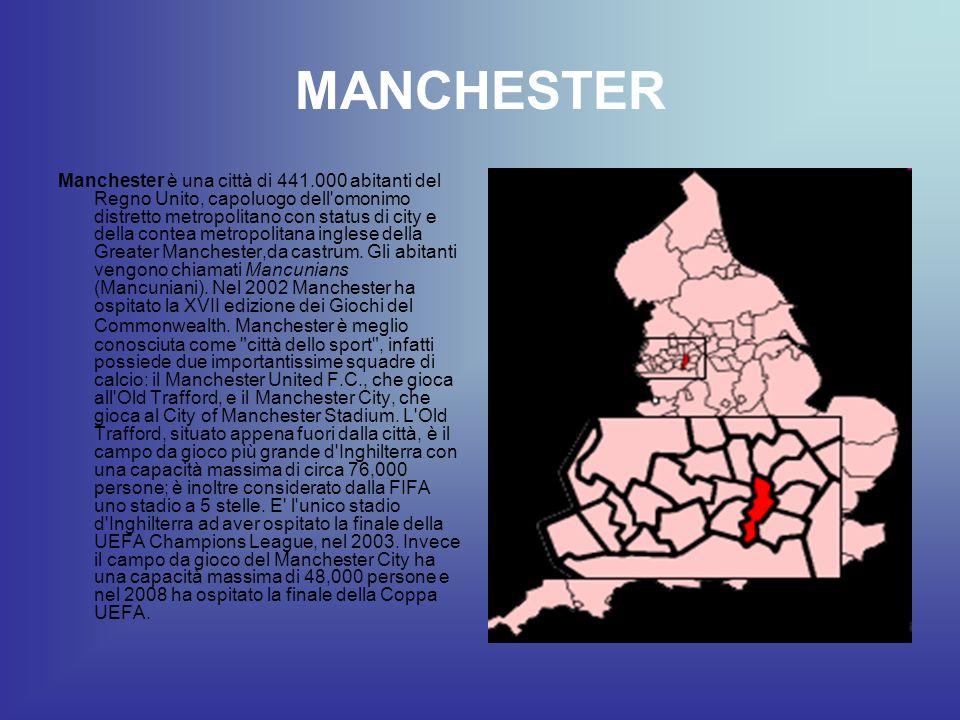 MANCHESTER Manchester è una città di 441.000 abitanti del Regno Unito, capoluogo dell'omonimo distretto metropolitano con status di city e della conte