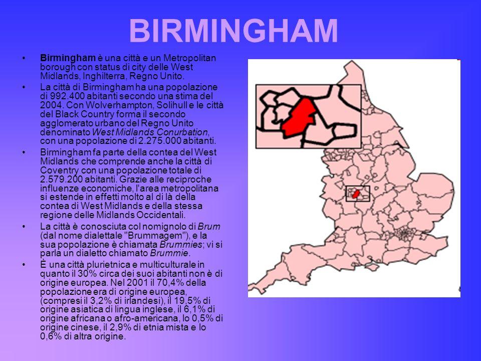 BIRMINGHAM Birmingham è una città e un Metropolitan borough con status di city delle West Midlands, Inghilterra, Regno Unito. La città di Birmingham h
